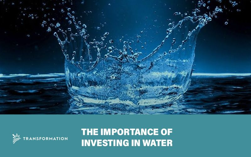 The Importance of Investing in Water | Transformation Holdings