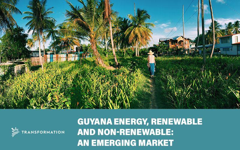 Guyana Energy as an Emerging Market | Transformation Holdings